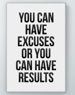 Excuses Or Results Poster