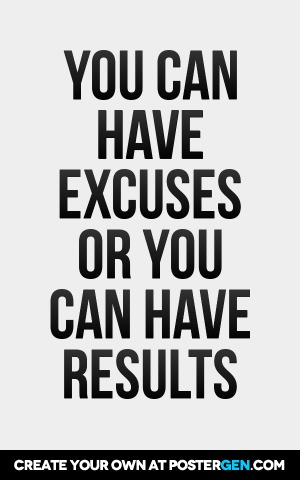 Excuses Or Results Print