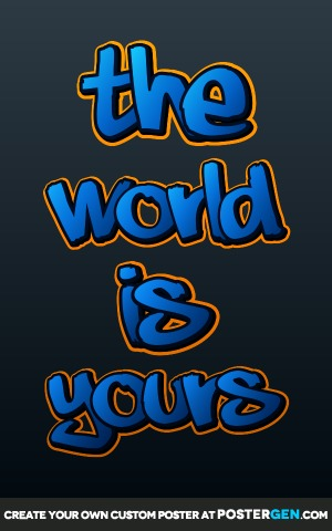 Custom World Is Yours Poster Maker