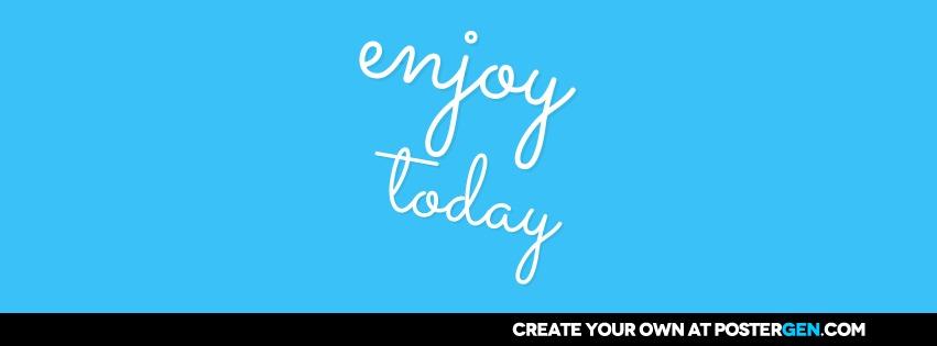 Custom Enjoy Today Facebook Cover Maker