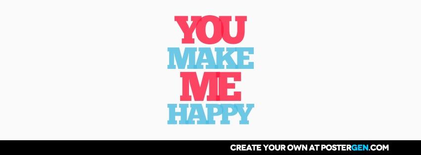 Custom You Make Me Happy Facebook Cover Maker